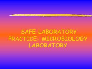 SAFE LABORATORY PRACTICE: MICROBIOLOGY LABORATORY