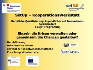 Durchführung:  HWK-Service GmbH  Institut für sozialwissenschaftliche  Forschung München e.V.