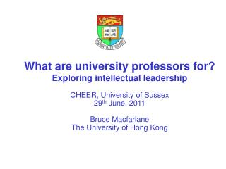 What are university professors for? Exploring intellectual leadership CHEER, University of Sussex