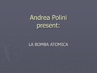 Andrea Polini  present: