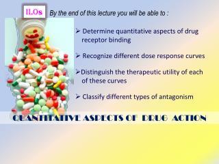 QUANTITATIVE ASPECTS OF  DRUG  ACTION