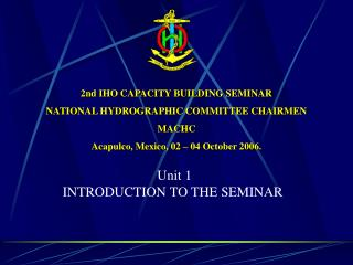 2nd IHO CAPACITY BUILDING SEMINAR  NATIONAL HYDROGRAPHIC COMMITTEE CHAIRMEN  MACHC Acapulco, Mexico, 02   04 October 200