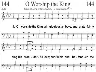1.  O   wor-ship the King, all   glo-rious a - bove, and  grate - ful - ly