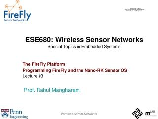 ESE680: Wireless Sensor Networks Special Topics in Embedded Systems The FireFly Platform