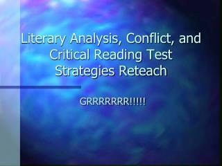 Literary Analysis, Conflict, and Critical Reading Test Strategies Reteach