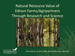 Natural Resource Value of  Edison Farms/ Agripartners Through Research and Science