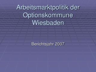 Arbeitsmarktpolitik der Optionskommune Wiesbaden