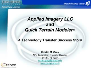 Applied Imagery LLC  and  Quick Terrain Modeler   A Technology Transfer Success Story   Kristin M. Gray APL Technology T