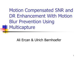 Motion Compensated SNR and DR Enhancement With Motion Blur Prevention Using Multicapture