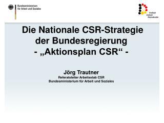 """Die Nationale CSR-Strategie  der Bundesregierung - """"Aktionsplan CSR"""" -"""