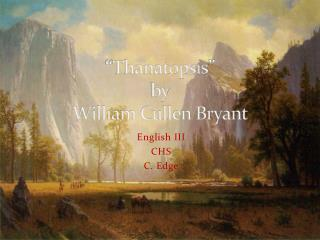 """ Thanatopsis "" by William Cullen Bryant"