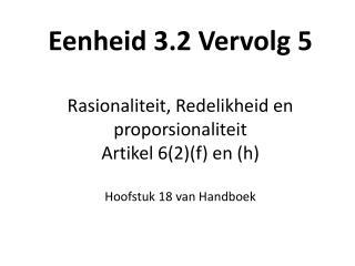 Eenheid 3.2 Vervolg 5 Rasionaliteit, Redelikheid en proporsionaliteit Artikel 6(2)(f) en (h)
