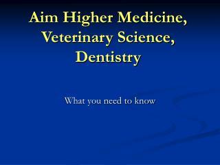 Aim Higher Medicine, Veterinary Science, Dentistry