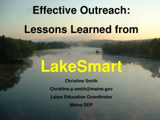 Effective Outreach: Lessons Learned from LakeSmart Christine Smith Christine.p.smith@maine