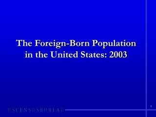 The Foreign-Born Population in the United States: 2003