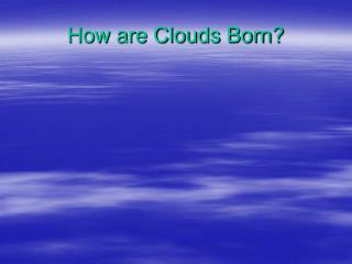 How are Clouds Born?