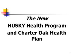 The New HUSKY Health Program  and Charter Oak Health Plan