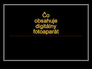 Čo  obsahuje  digitálny  fotoaparát