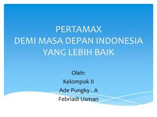 PERTAMAX  DEMI MASA DEPAN INDONESIA YANG LEBIH BAIK