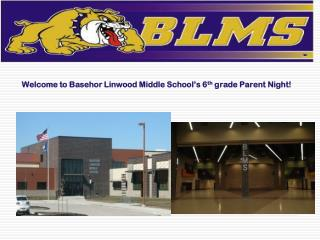 Welcome to Basehor Linwood Middle School's 6 th  grade Parent Night!