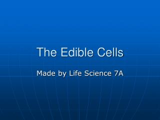 The Edible Cells