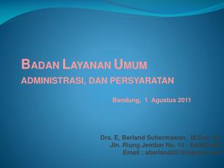 B ADAN L AYANAN U MUM ADMINISTRASI, DAN PERSYARATAN Bandung,  1  Agustus 2011