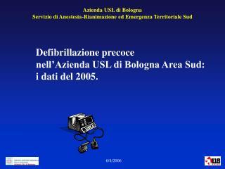 Defibrillazione precoce  nell'Azienda USL di Bologna Area Sud: i dati del 2005.