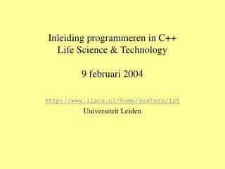 Inleiding programmeren in C++ Life Science & Technology 9 februari 2004
