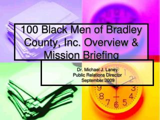 100 Black Men of Bradley County, Inc. Overview &  Mission Briefing
