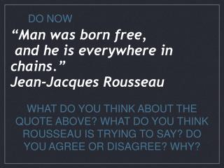 """Man was born free,  and he is everywhere in  chains.""       Jean-Jacques Rousseau"