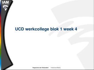 UCD werkcollege blok 1 week 4
