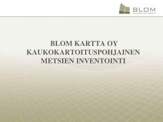 Blom Kartta oy Kaukokartoituspohjainen metsien inventointi