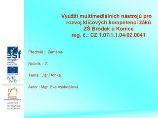 Předmět :  Zeměpis Ročník :  7. Téma : Jižní Afrika Autor : Mgr. Eva Vyskočilová