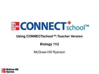 Using CONNECTschool ™:Teacher Version Biology 11U McGraw-Hill Ryerson