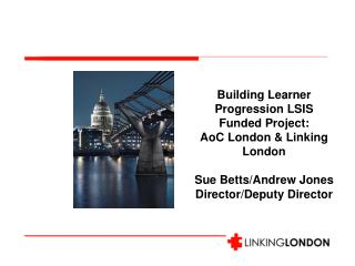 Building Learner Progression LSIS Funded Project:  AoC  London & Linking London