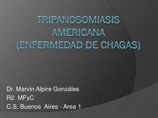 TRIPANOSOMiaSIS  AMERICANA (ENFERMEDAD DE CHAGAS)