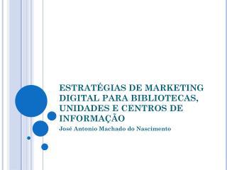 ESTRATÉGIAS DE  MARKETING DIGITAL PARA BIBLIOTECAS, UNIDADES E CENTROS DE INFORMAÇÃO
