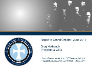 Report to Grand Chapter* June 2011 Greg Harbaugh President & CEO