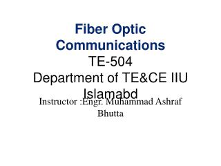 Fiber Optic Communications TE-504 Department of TE&CE IIU Islamabd