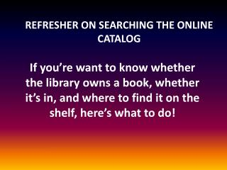 REFRESHER ON SEARCHING THE ONLINE CATALOG