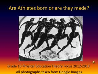Are Athletes born or are they made?