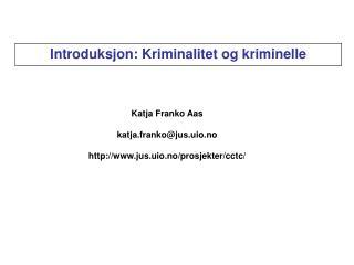 Katja Franko Aas katja.franko@jus.uio.no jus.uio.no/prosjekter/cctc/