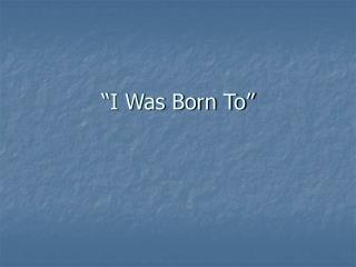"""I Was Born To"""
