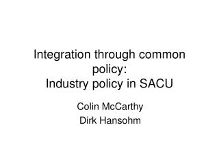 Integration through common policy: Industry policy in SACU