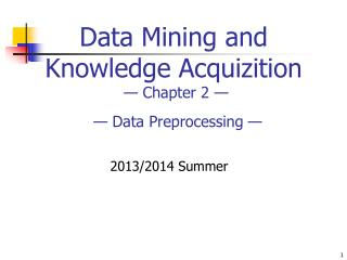 Data  Minin g and Knowledge Acquizition  — Chapter  2  — —  Data Preprocessing  —