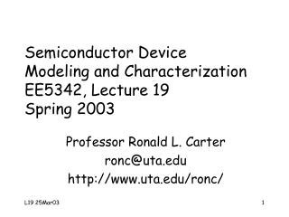 Semiconductor Device  Modeling and Characterization EE5342, Lecture 19 Spring 2003