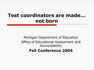Test coordinators are made� not born
