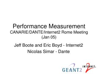Performance Measurement CANARIE/DANTE/Internet2 Rome Meeting (Jan 05)
