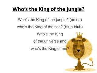 Who's the King of the jungle?