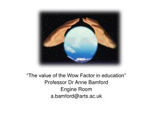 """""""The value of the Wow Factor in education"""" Professor Dr Anne Bamford Engine Room"""